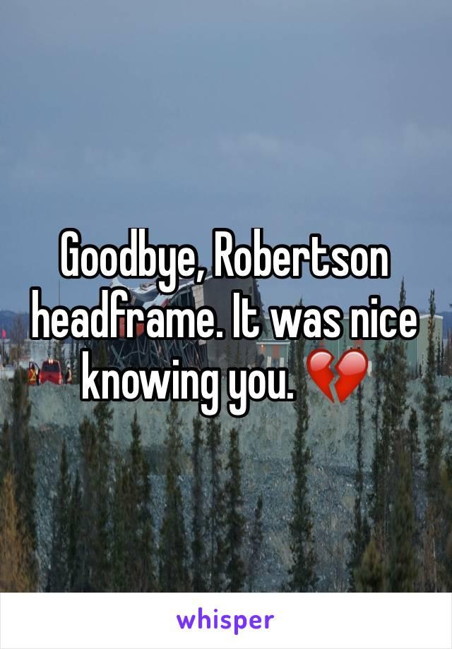 Goodbye, Robertson headframe. It was nice knowing you. 💔