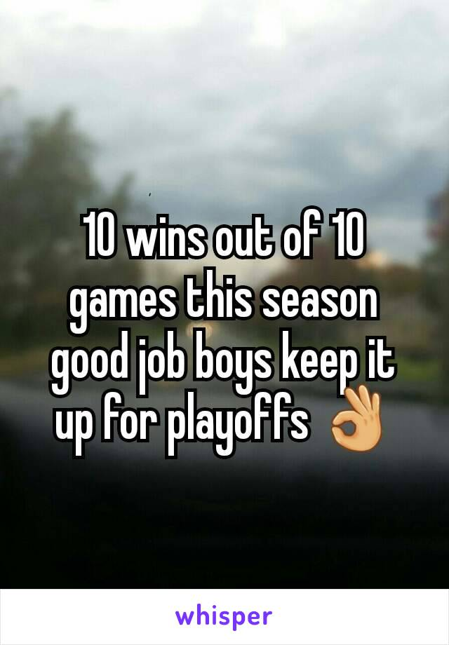 10 wins out of 10 games this season good job boys keep it up for playoffs 👌