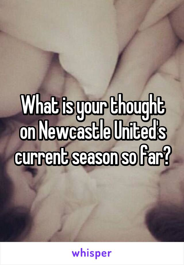 What is your thought on Newcastle United's current season so far?