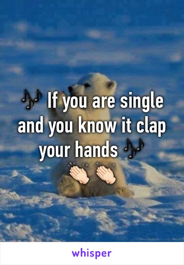 🎶 If you are single and you know it clap your hands 🎶  👏🏻 👏🏻