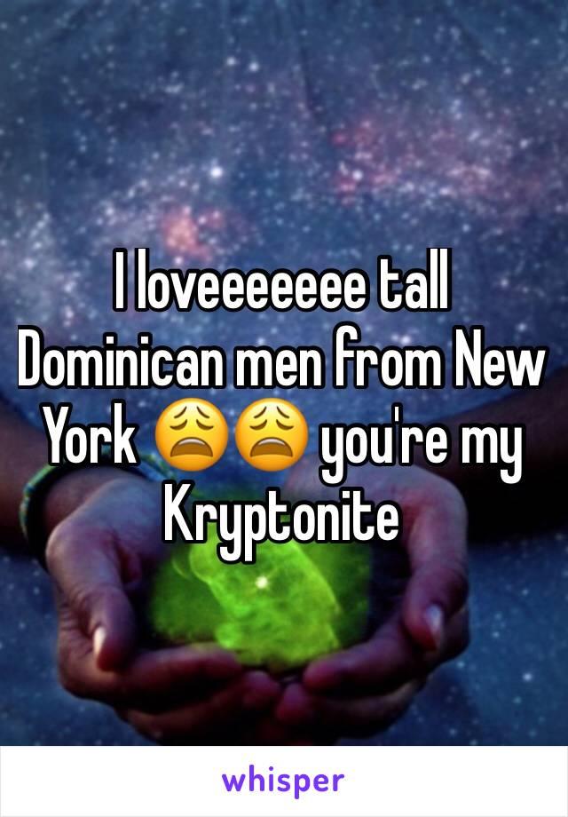 I loveeeeeee tall Dominican men from New York 😩😩 you're my Kryptonite