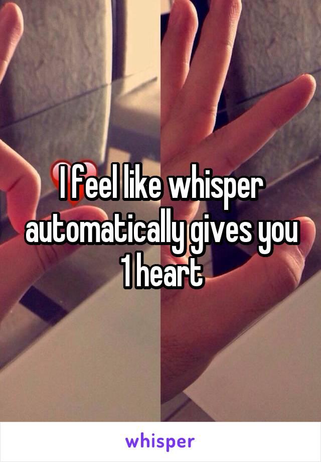 I feel like whisper automatically gives you 1 heart