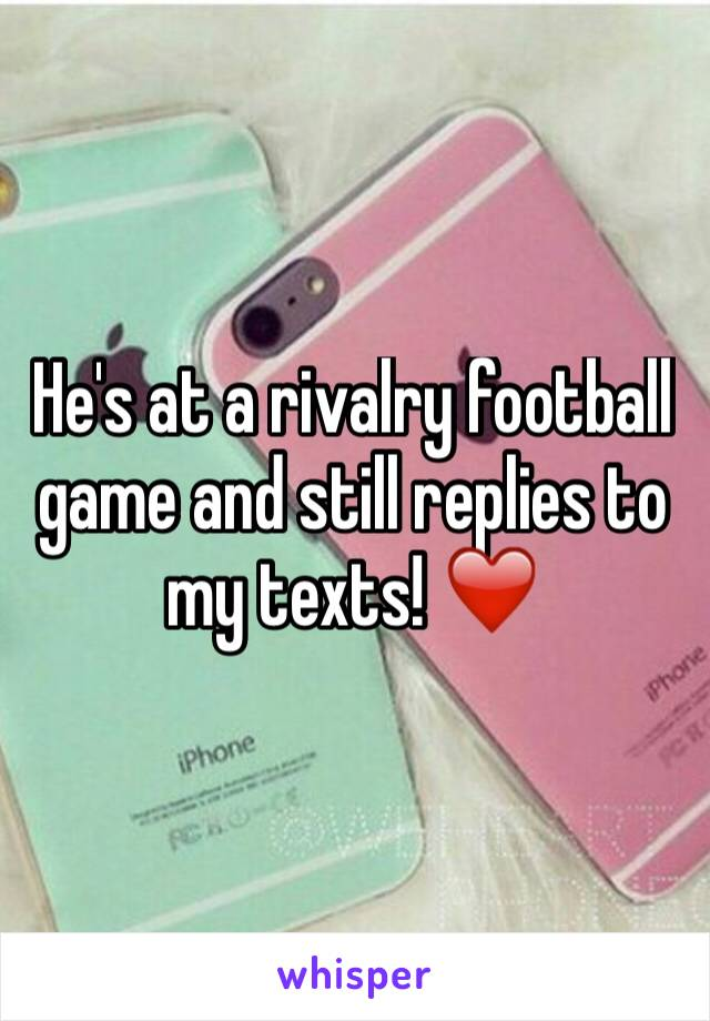 He's at a rivalry football game and still replies to my texts! ❤️