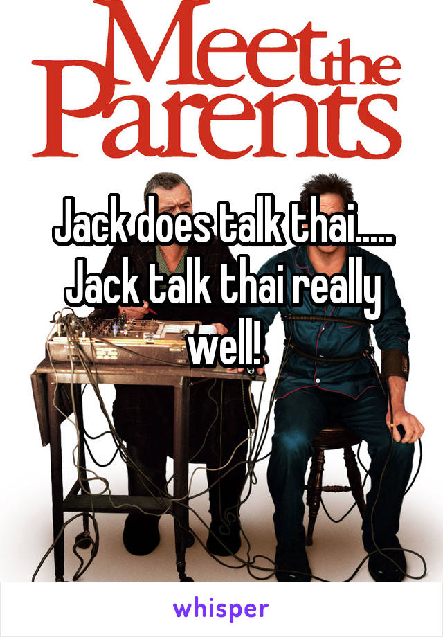 Jack does talk thai..... Jack talk thai really well!