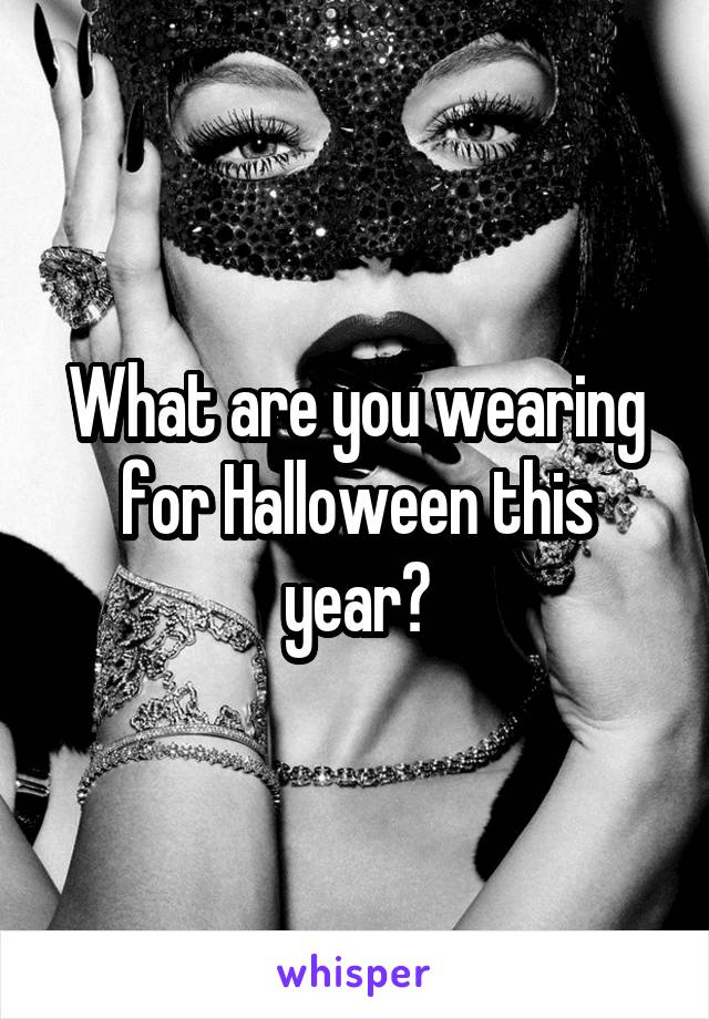 What are you wearing for Halloween this year?