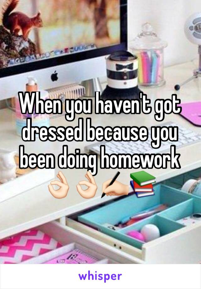 When you haven't got dressed because you been doing homework 👌🏻👌🏻✍🏻️📚
