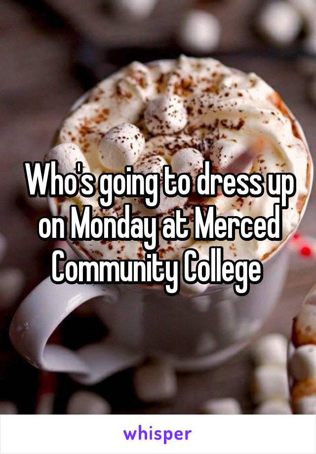 Who's going to dress up on Monday at Merced Community College