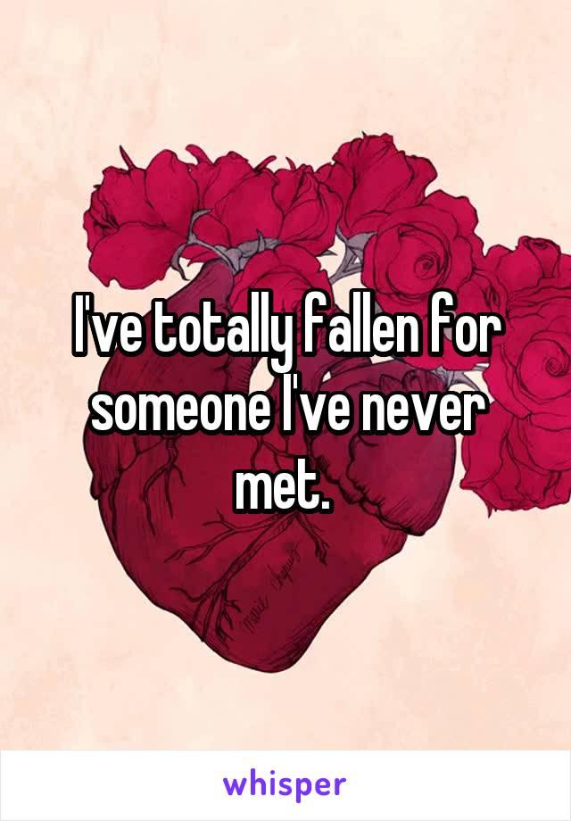 I've totally fallen for someone I've never met.