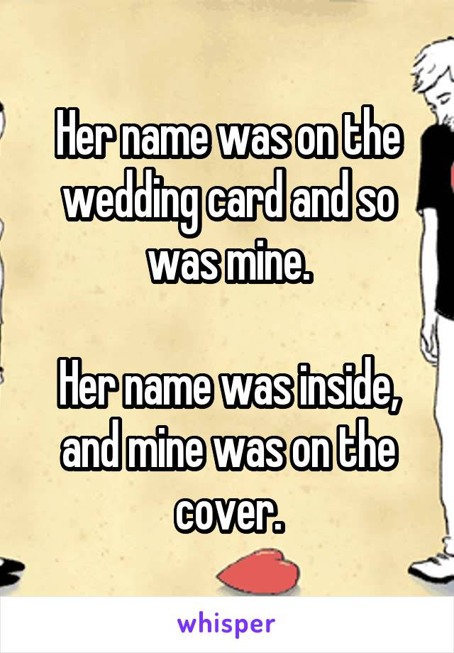 Her name was on the wedding card and so was mine.  Her name was inside, and mine was on the cover.