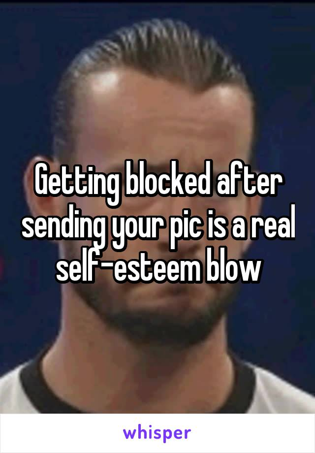 Getting blocked after sending your pic is a real self-esteem blow