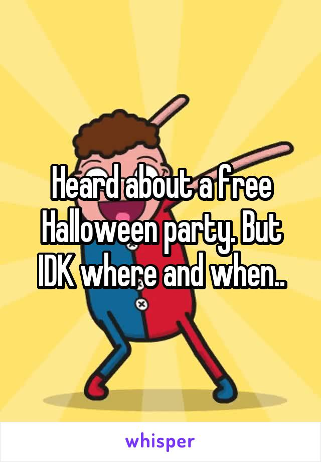 Heard about a free Halloween party. But IDK where and when..