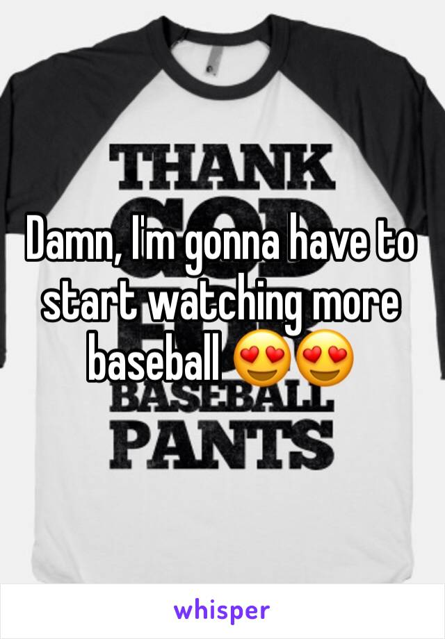Damn, I'm gonna have to start watching more baseball 😍😍
