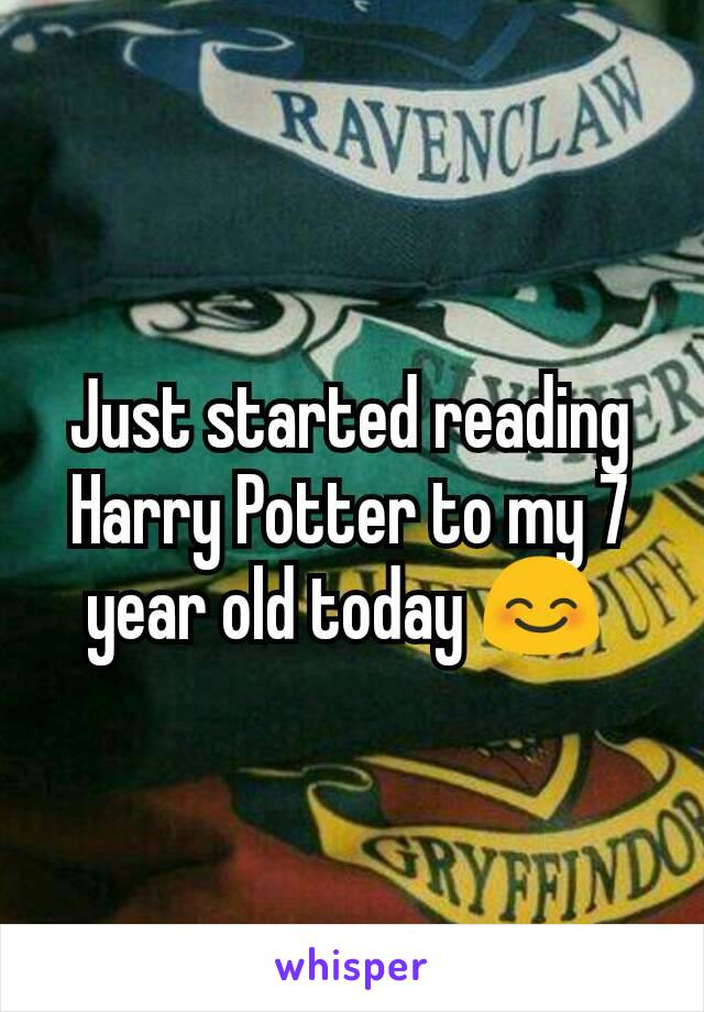 Just started reading Harry Potter to my 7 year old today 😊