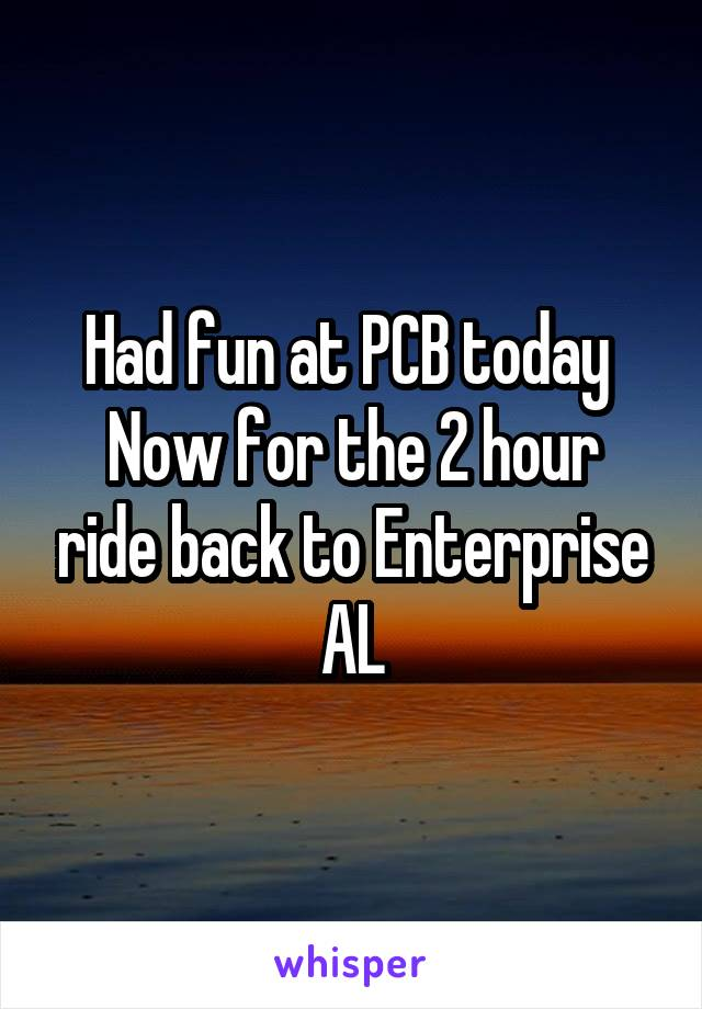 Had fun at PCB today  Now for the 2 hour ride back to Enterprise AL