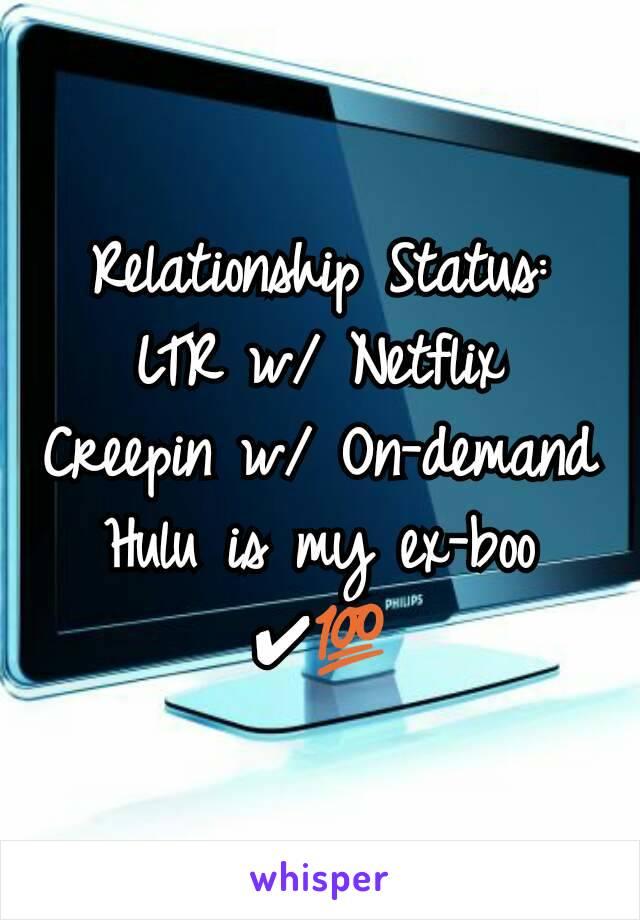 Relationship Status: LTR w/ Netflix Creepin w/ On-demand Hulu is my ex-boo ✔💯