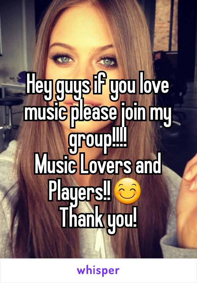 Hey guys if you love music please join my group!!!! Music Lovers and Players!!😊  Thank you!