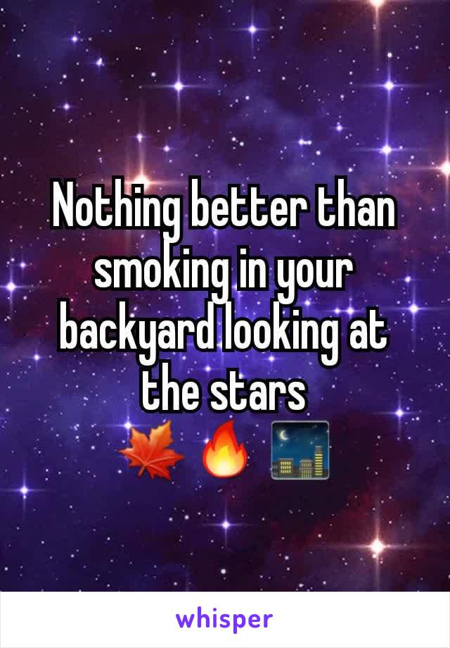 Nothing better than smoking in your backyard looking at the stars 🍁🔥🌃