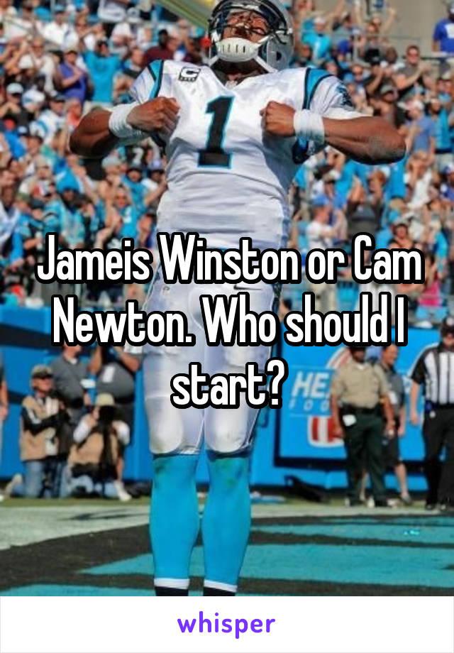 Jameis Winston or Cam Newton. Who should I start?