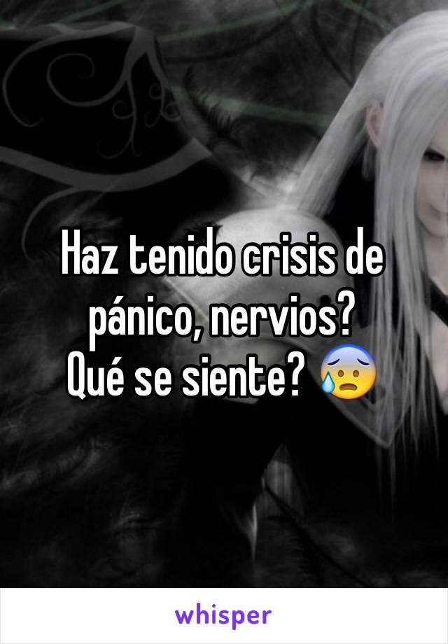 Haz tenido crisis de pánico, nervios?  Qué se siente? 😰
