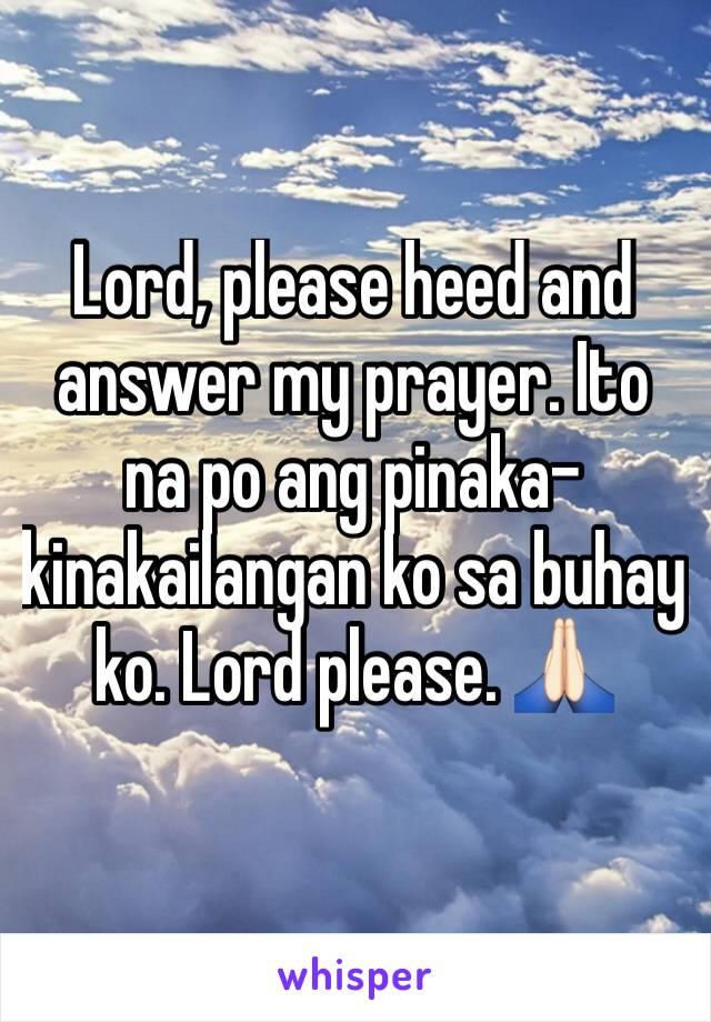 Lord, please heed and answer my prayer. Ito na po ang pinaka-kinakailangan ko sa buhay ko. Lord please. 🙏🏻