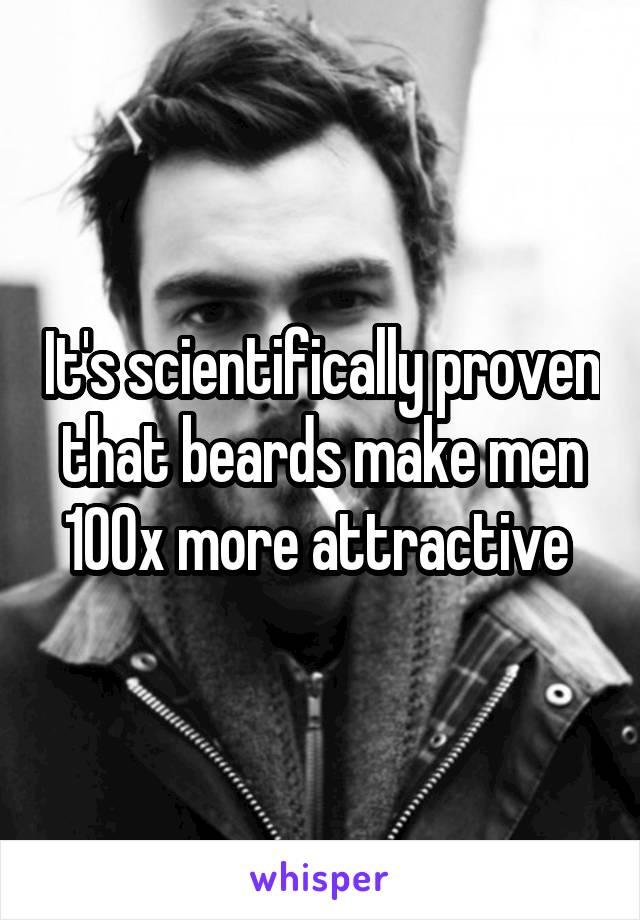 It's scientifically proven that beards make men 100x more attractive