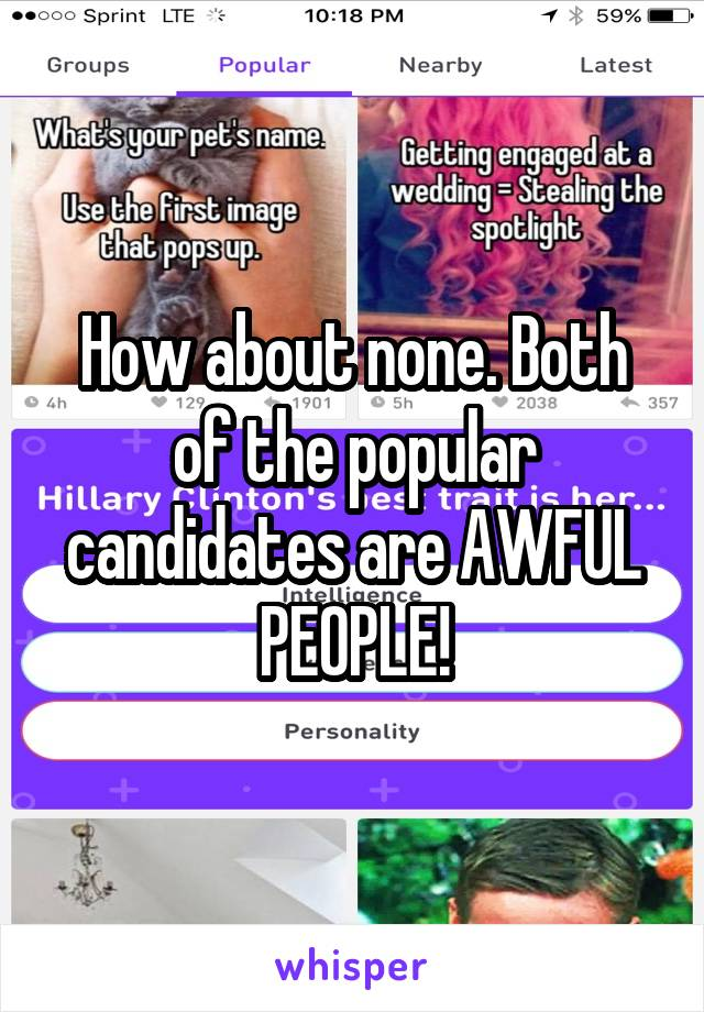 How about none. Both of the popular candidates are AWFUL PEOPLE!