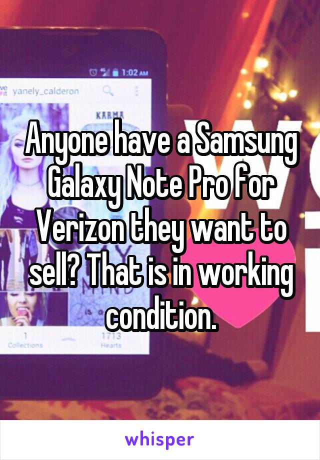 Anyone have a Samsung Galaxy Note Pro for Verizon they want to sell? That is in working condition.