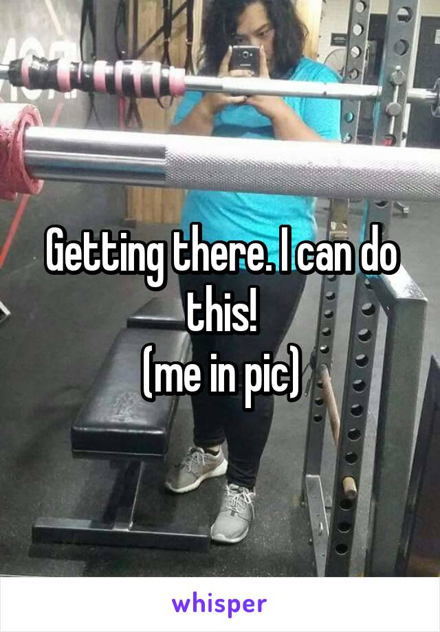 Getting there. I can do this! (me in pic)