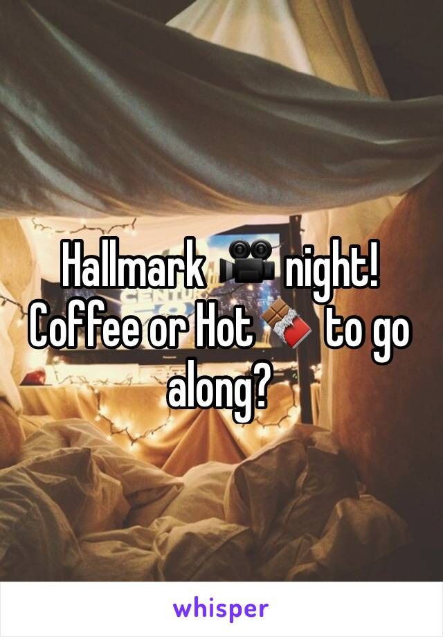 Hallmark 🎥 night! Coffee or Hot🍫 to go along?