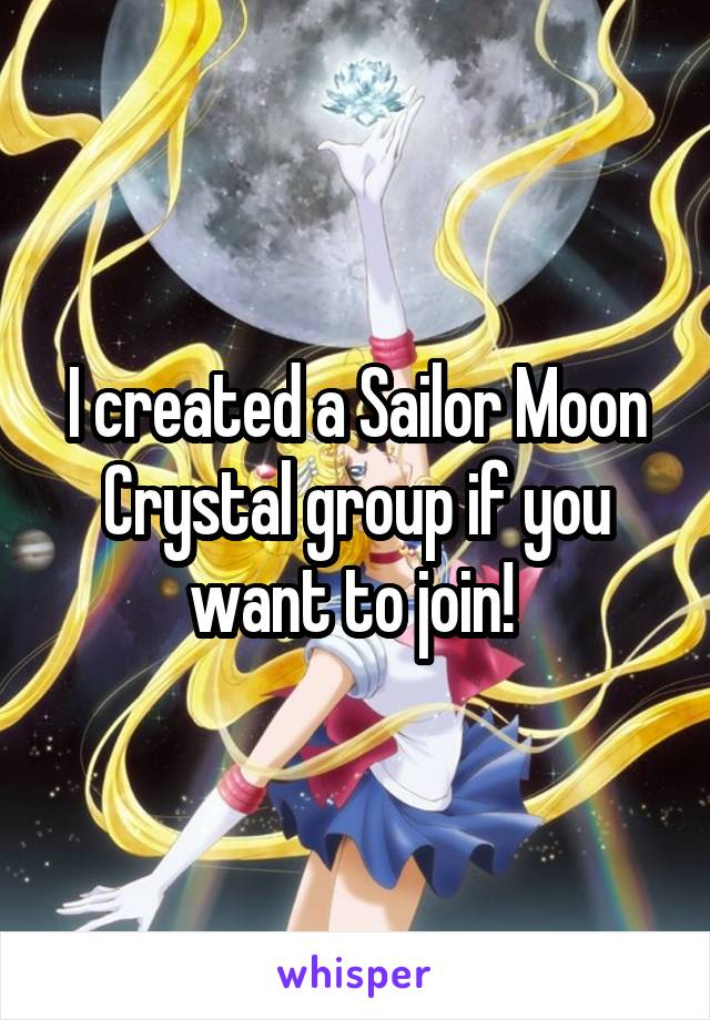 I created a Sailor Moon Crystal group if you want to join!