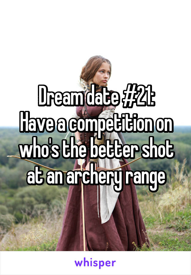 Dream date #21: Have a competition on who's the better shot at an archery range