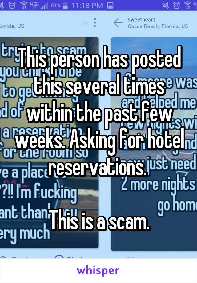 This person has posted this several times within the past few weeks. Asking for hotel reservations.   This is a scam.