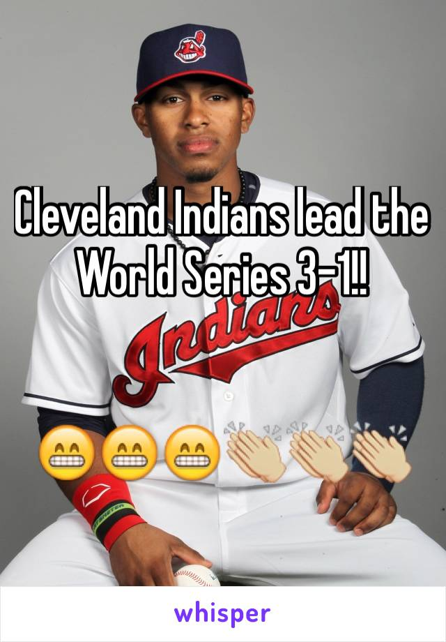 Cleveland Indians lead the World Series 3-1!!   😁😁😁👏🏼👏🏼👏🏼