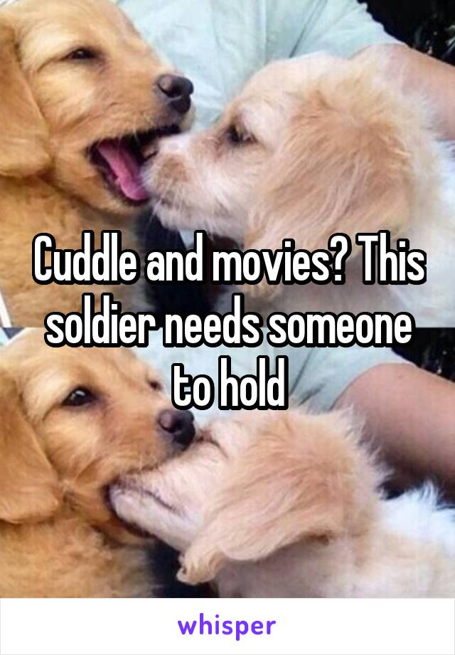 Cuddle and movies? This soldier needs someone to hold
