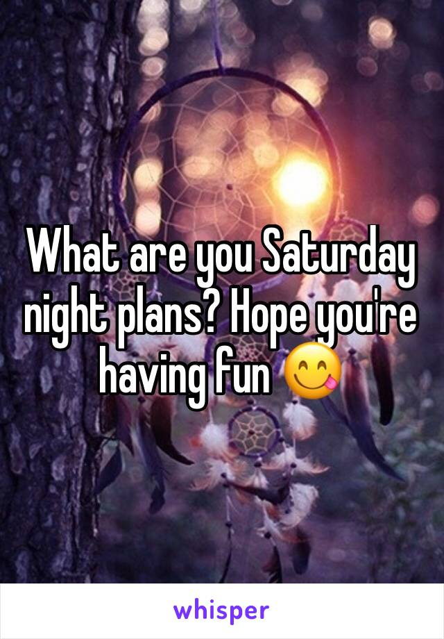 What are you Saturday night plans? Hope you're having fun 😋