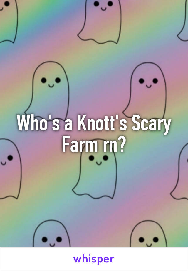 Who's a Knott's Scary Farm rn?