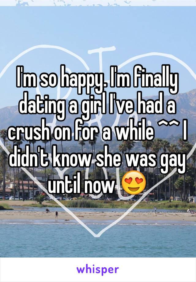 I'm so happy. I'm finally dating a girl I've had a crush on for a while ^^ I didn't know she was gay until now 😍