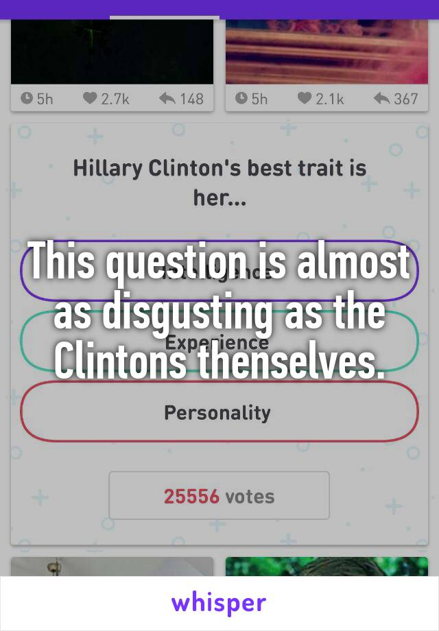 This question is almost as disgusting as the Clintons thenselves.