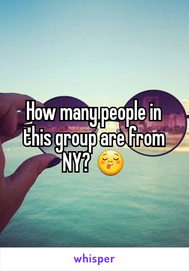 How many people in this group are from NY? 😋