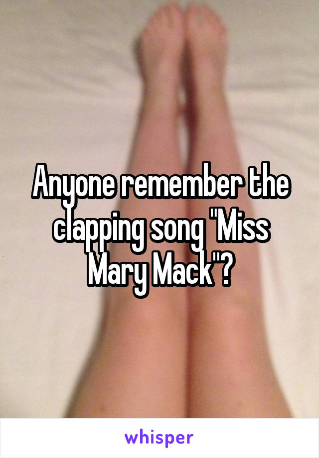 "Anyone remember the clapping song ""Miss Mary Mack""?"