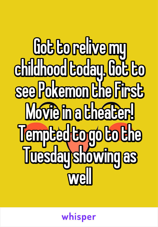 Got to relive my childhood today. Got to see Pokemon the First Movie in a theater! Tempted to go to the Tuesday showing as well