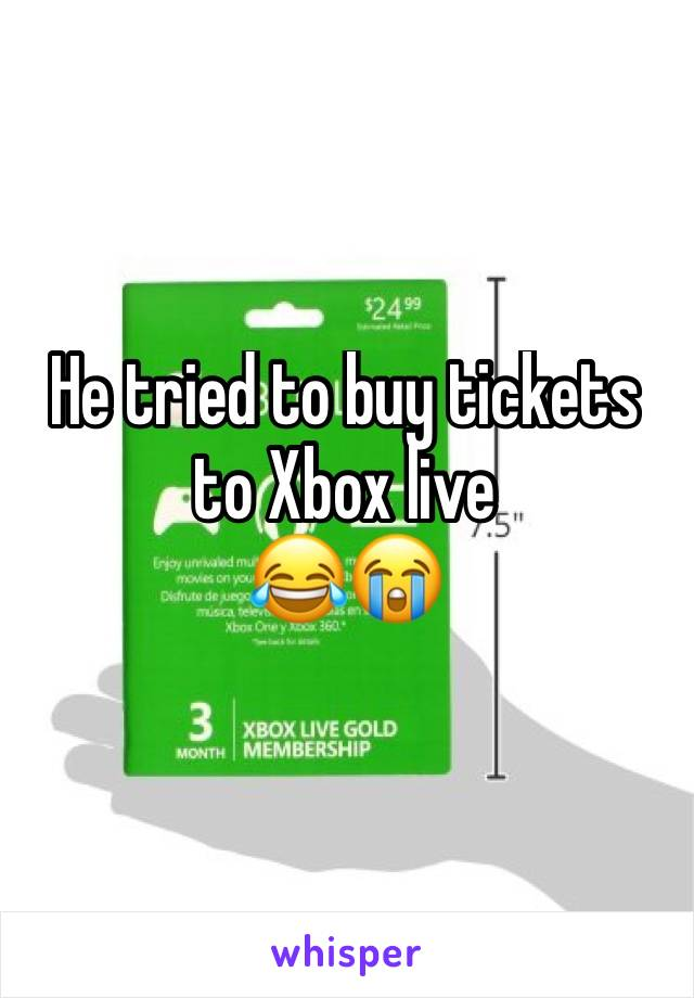 He tried to buy tickets to Xbox live 😂😭