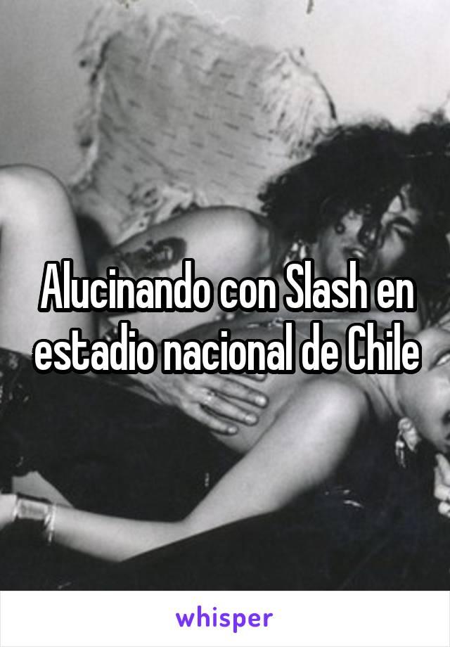 Alucinando con Slash en estadio nacional de Chile