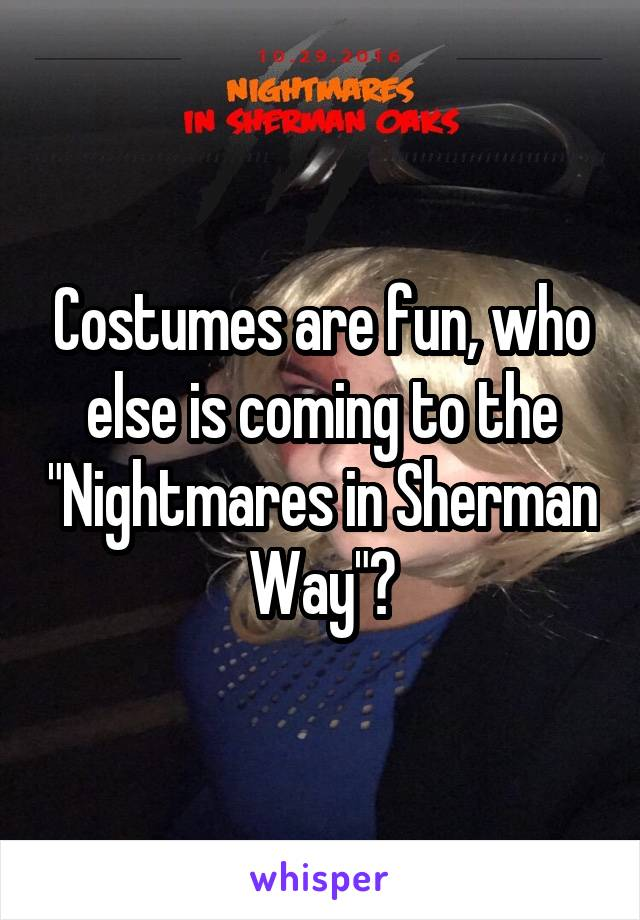 "Costumes are fun, who else is coming to the ""Nightmares in Sherman Way""?"