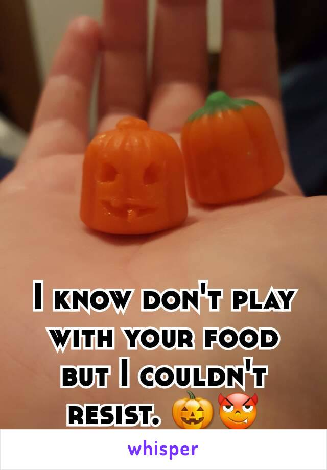 I know don't play with your food but I couldn't resist. 🎃😈