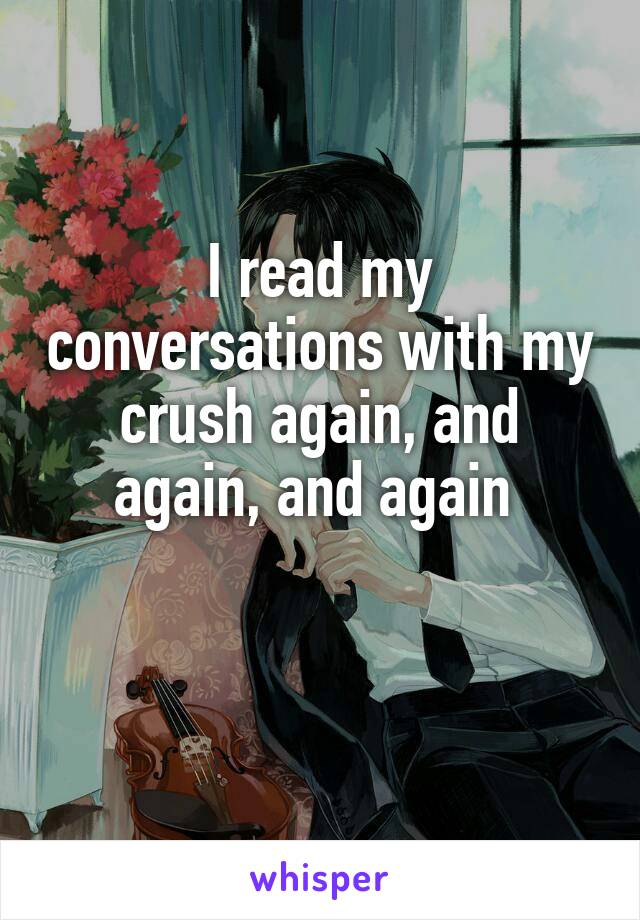 I read my conversations with my crush again, and again, and again