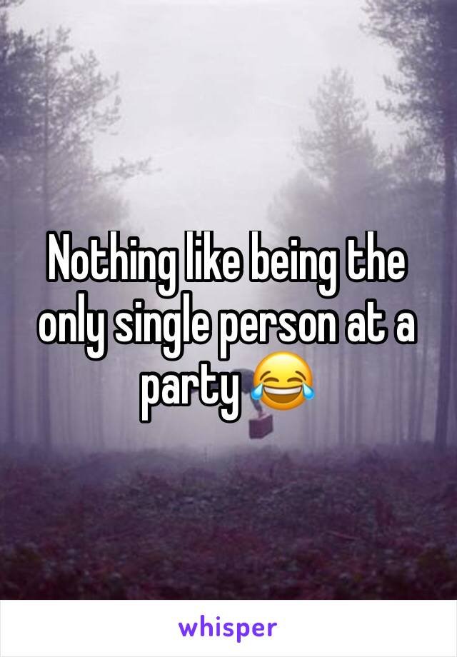 Nothing like being the only single person at a party 😂