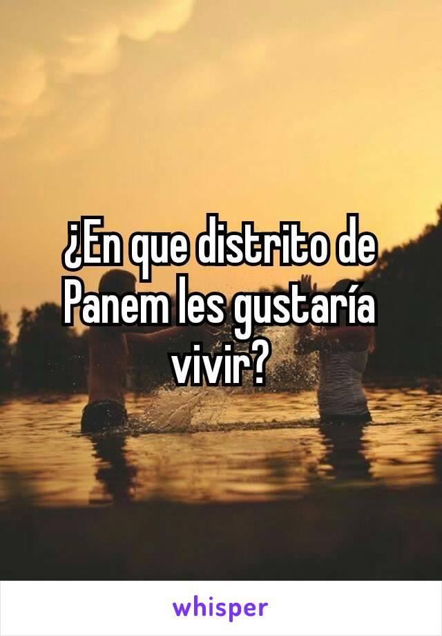 ¿En que distrito de Panem les gustaría vivir?