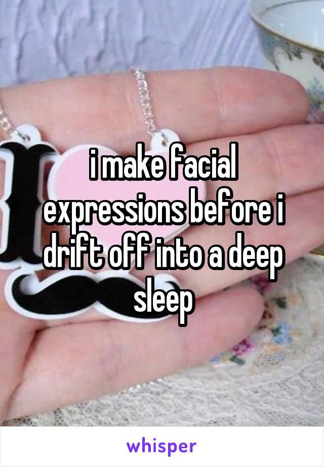 i make facial expressions before i drift off into a deep sleep