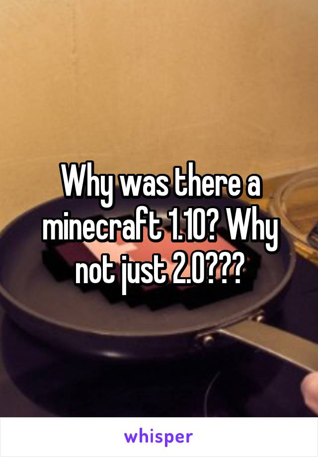 Why was there a minecraft 1.10? Why not just 2.0???